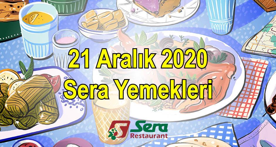 21 Aralık 2020 Sera Yemekleri
