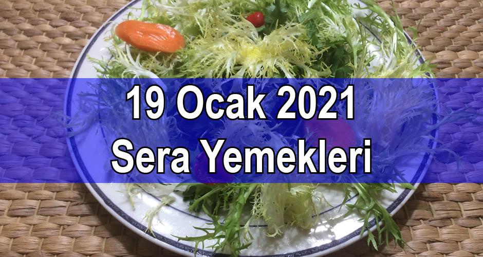 19 Ocak 2021 Sera Yemekleri